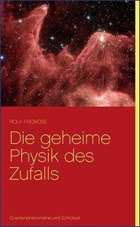 """Cover """"Die geheime Physik des Zufalls. Quantenphänomene und Schicksal"""" von Rolf Froböse"""