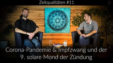 Zeitqualitäten: Corona Pandemie und Impfzwang und der 9te solare Mond der Zündung