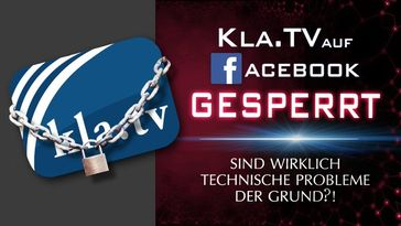 """Bild: SS Video: """" Kla.TV auf Facebook gesperrt – sind wirklich technische Probleme der Grund?!"""" (www.kla.tv/18579) / Eigenes Werk"""