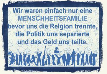 Wir waren einfach nur eine Menschheitsfamilie bevor uns die Religion trennte, die Politik uns separierte und das Geld uns teilte (Symbolbild)
