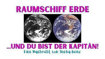 Inelia Benz: Raumschiff Erde – und Du bist der Kapitän!