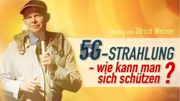 Vortrag von Ulrich Weiner 5G-Strahlung – wie kann man sich schützen?