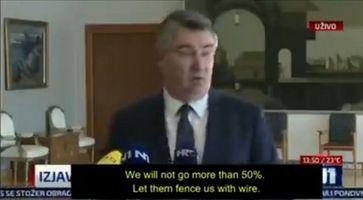 Präsident von Kroatien Zoran Milanovic: Wir werden nicht über 50% gehen. Sollen sie uns mit Draht einzäunen. Bild: Screenshot Twitter; Bildzitat/WB/Eigenes Werk