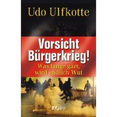 Vorsicht Bürgerkrieg!: Was lange gärt, wird endlich Wut (Gebundene Ausgabe) von Udo Ulfkotte