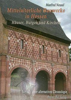 Mittelalterliche Bauwerke in Hessen: Häuser, Burgen und Kirchen - Versuch einer alternativen Chronologie