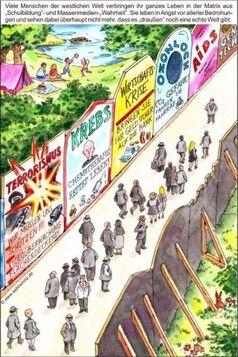 """Viele Menschen der westlichen Welt verbringen ihr ganzes Leben in der Matrix aus """"Schulbildung""""- und Massenmedien-""""Wahrheite""""."""
