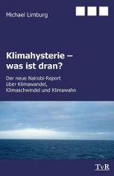 Klimahysterie - was ist dran?: Der neue Nairobi-Report über Klimawandel, Klimaschwindel und Klimawahn (Taschenbuch) von Michael Limburg