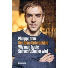 """""""Der feine Unterschied: Wie man heute Spitzenfußballer wird"""" von Philipp Lahm"""