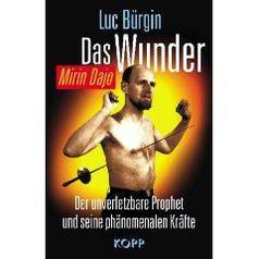 Das Wunder - Mirin Dajo : Der unverletzbare Prophet und seine phänomenalen Kräfte (Gebundene Ausgabe) von Luc Bürgin