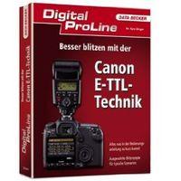 Digital ProLine Besser blitzen mit der Canon ETTL-Technik von Kyra Sänger