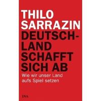 """""""Deutschland schafft sich ab: Wie wir unser Land aufs Spiel setzen"""" von Thilo Sarrazin"""