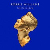 """Robbie Williams - Neues Album """"Take The Crown"""""""