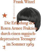 """Cover """"Die Erfindung der Roten Armee Fraktion durch einen manisch-depressiven Teenager im Sommer 1969"""" von Frank Witzel"""