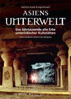 Asiens Unterwelt - Das Jahrtausende alte Erbe unterirdischer Kultstätten; Vom vorderen Orient bis Ostasien