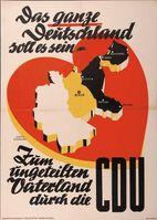Das ganze Deutschland soll es sein. Wahlplakat der CDU zur Bundestagswahl 1949