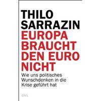 """Buchcover """"Europa braucht den Euro nicht: Wie uns politisches Wunschdenken in die Krise geführt hat""""  von Thilo Sarrazin"""