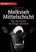 Melkvieh Mittelschicht. Wie die Politik die Bürger plündert von Clemens Wemhoff