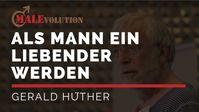 Gerald Hüther: Als Mann ein Liebender werden