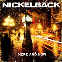 """Here And Now"" von Nickelback"
