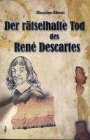 Der rätselhafte Tod des René Descartes von Theodor Ebert