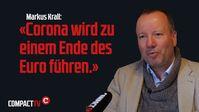 """""""Corona wird zu einem Ende des Euro führen"""": Markus Krall im Interview"""
