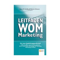 Leitfaden WOM-Marketing: Online & offline neue Kunden gewinnen durch Empfehlungsmarketing, Viral Marketing, Social Media Marketing, Advocating und Buzz