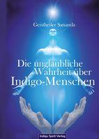 """Cover """"Die unglaubliche Wahrheit über Indigo-Menschen"""" von Geistheiler Sananda"""