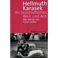 Ihr tausendfaches Weh und Ach: Was Männer von Frauen wollen von Hellmuth Karasek