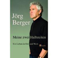 Meine zwei Halbzeiten: Ein Leben in Ost und West von Jörg Berger