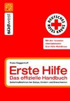 Erste Hilfe - das offizielle Handbuch: Sofortmaßnahmen bei Babys, Kindern und Erwachsenen: Sofortmaßnahmen bei Babys, Kindern und Erwachsenen von Franz Keggenhoff
