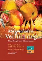 Marmeladen Verführung: Neue Rezepte vom Marmeladeur
