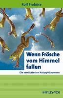 """Der Text enthält Auszüge aus dem Buch """"Wenn Frösche vom Himmel fallen. Die verrücktesten Naturphänomene"""", erschienen 2009 bei Wiley-VCH."""