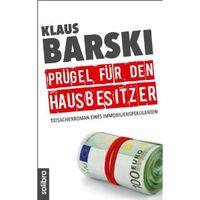 """"""" Prügel für den Hausbesitzer: Tatsachenroman eines Immobilienspekulanten"""" von Klaus Barski"""