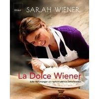 La dolce Wiener: Süße Verführungen von Apfelstrudel bis Zimtschnecken (Gebundene Ausgabe) von Sarah Wiener