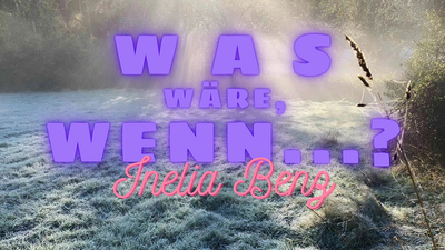 "Inelia Benz: ""Was wäre, wenn...?"""