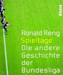 """Cover """"Spieltage. Die andere Geschichte der Bundesliga"""" von Ronald Reng"""