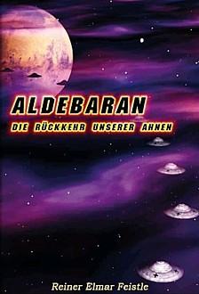 """""""ALDEBARAN - Die Rückkehr unserer Ahnen"""" von Reiner Elmar Feistle"""